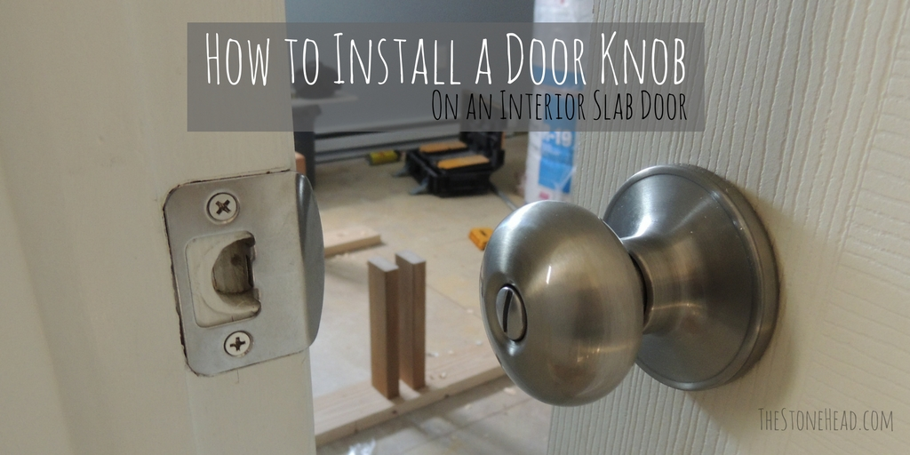 How To Install A Door Knob On A Slab Door The Stone Head - How to install bathroom door